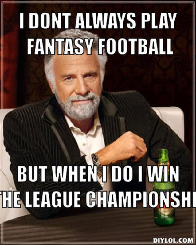 resized_the-most-interesting-man-in-the-world-meme-generator-i-dont-always-play-fantasy-football-but-when-i-do-i-win-the-league-championship-d0d181