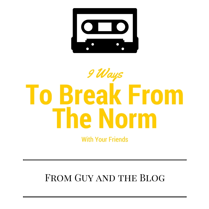 9 Ways To Break From The Norm