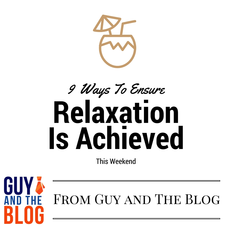 9 Ways To Ensure Relaxation This Weekend