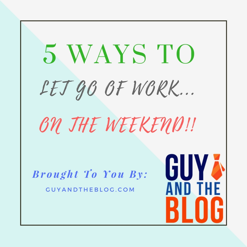 Let Go Of Work For The Weekend Graphic
