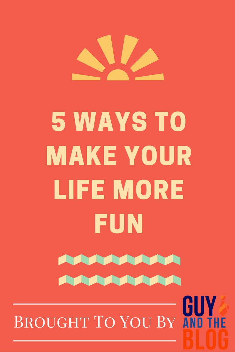5-ways-to-make-your-life-more-fun